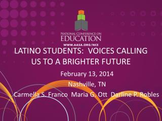 LATINO STUDENTS:  VOICES CALLING US TO A BRIGHTER FUTURE