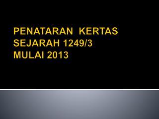 PENATARAN  KERTAS SEJARAH 1249/3  MULAI 2013