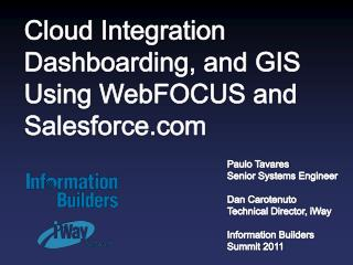 Cloud Integration Dashboarding, and GIS Using WebFOCUS and Salesforce