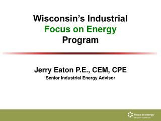 Wisconsin s Industrial  Focus on Energy  Program