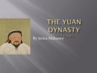 The Yuan Dynasty 1279-1368 A.D