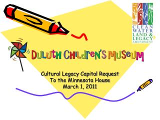 Cultural Legacy Capital Request To the Minnesota House March 1, 2011