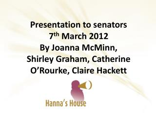 Presentation to senators 7 th  March  2012 By Joanna McMinn,