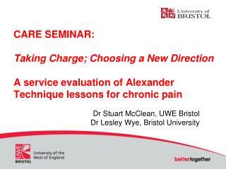Dr Stuart McClean, UWE Bristol Dr Lesley Wye, Bristol University