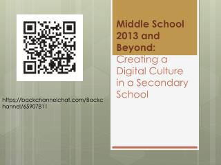 Middle School 2013 and Beyond:  Creating a Digital Culture in a Secondary School
