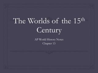 The Worlds of the 15 th  Century