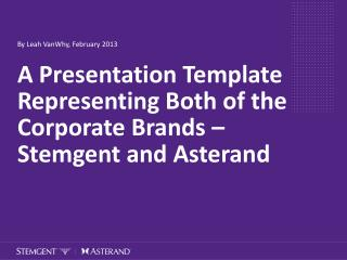 A Presentation Template Representing Both of the  Corporate Brands � Stemgent and  Asterand