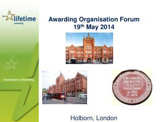 Awarding Organisation Forum 19 th  May 2014 Holborn, London