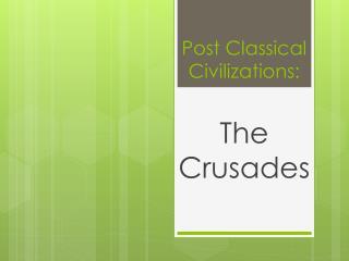 Post Classical Civilizations: