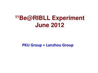 11 Be@RIBLL Experiment June 2012