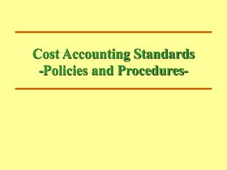 Cost Accounting Standards -Policies and Procedures-