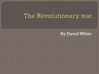 The Revolutionary  w ar