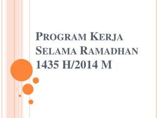 Program  Kerja Selama Ramadhan  1435 H/2014 M