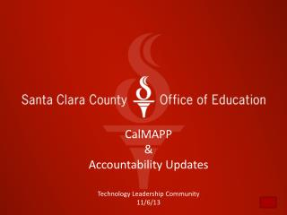 CalMAPP  &  Accountability Updates Technology Leadership Community 11/6/13