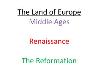 The Land of Europe Middle Ages Renaissance The Reformation