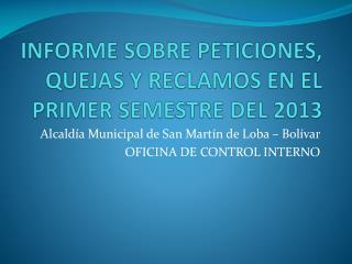 INFORME SOBRE PETICIONES, QUEJAS Y RECLAMOS EN EL PRIMER SEMESTRE DEL 2013