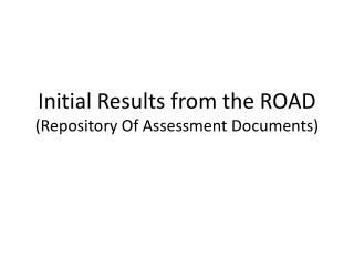 Initial Results from the ROAD (Repository Of Assessment Documents)