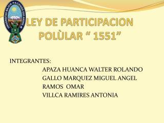 """LEY DE PARTICIPACION POLÙLAR """" 1551"""""""