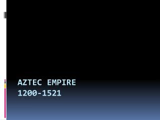 Aztec Empire  1200-1521