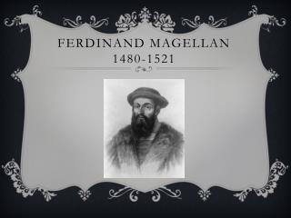 Ferdinand Magellan 1480-1521