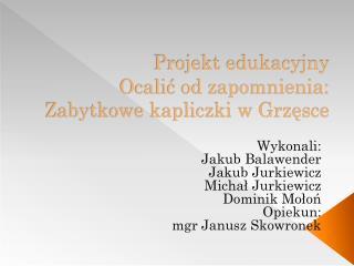 Projekt edukacyjny Ocalić od zapomnienia: Zabytkowe kapliczki w Grzęsce