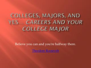 Colleges, Majors, and yes�  Careers and your College Major