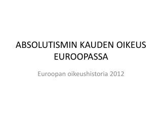 ABSOLUTISMIN KAUDEN OIKEUS EUROOPASSA