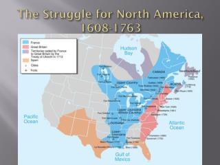 The Struggle for North America, 1608-1763