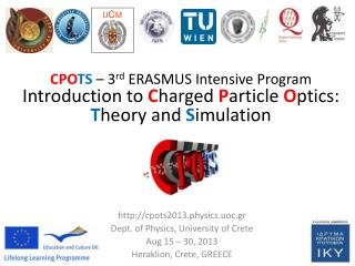 CPO TS  2013: 3 rd  ERASMUS IP on  C harge  P article  O ptics –  T heory and  S imulation