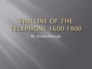 Timeline Of the  telephone 1600-1800