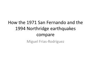 How the 1971 San Fernando and the 1994 Northridge earthquakes compare