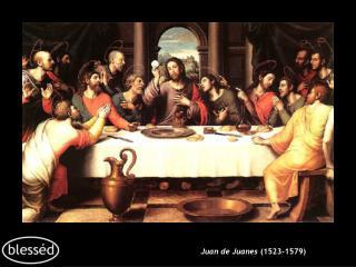 Juan de Juanes  (1523-1579)