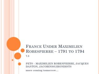France Under  Maximilien  Robespierre – 1791 to 1794