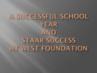 A Successful School Year And STAAR Success at West Foundation