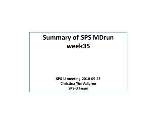 Summary of SPS  MDrun  week35 SPS-U meeting 2010-09-23 Christina Yin Vallgren SPS-U team