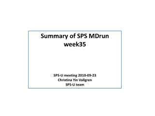 Summary of SPS  MDrun  week35 SPS-U meeting 2010-09-23 Christina Yin Vallgren SPS-U team