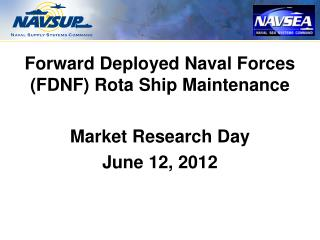 Forward Deployed Naval Forces (FDNF) Rota Ship Maintenance  Market Research Day June 12, 2012