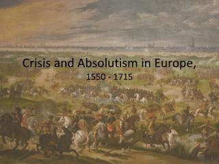 Crisis and Absolutism in Europe,  1550 - 1715