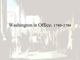 Washington in Office: 1790-1796
