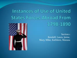 Instances of Use of United States Forces Abroad From  1798-1890