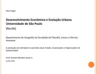 Paul Singer Desenvolvimento  Econômico e Evolução Urbana Universidade de São Paulo (Recife)