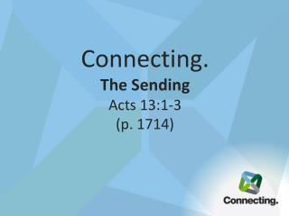 Connecting. The Sending Acts 13:1-3 (p. 1714)