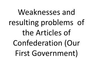 Weaknesses and resulting problems  of the Articles of Confederation (Our First Government)
