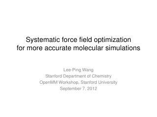 Systematic force  field  optimization for more accurate  molecular  simulations