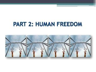 PART 2: HUMAN FREEDOM