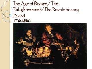 The Age of Reason/ The Enlightenment/ The Revolutionary Period