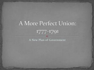 A More Perfect Union:          1777-1791
