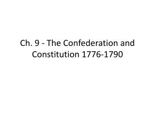 Ch. 9 - The Confederation and Constitution 1776-1790