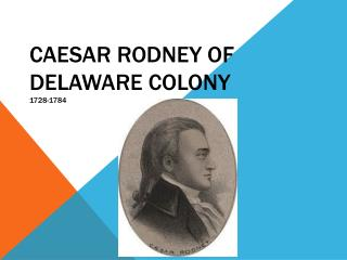Caesar Rodney of Delaware Colony  1728-1784