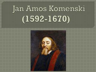 Jan Amos Komenski ( 1592-1670)